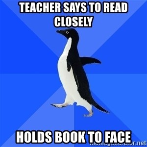 Socially Awkward Penguin - Teacher says to read closely Holds book to face