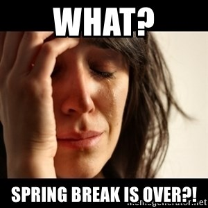 crying girl sad - What? Spring Break is over?!