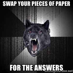 Insanity Wolf - swap your pieces of paper for the answers