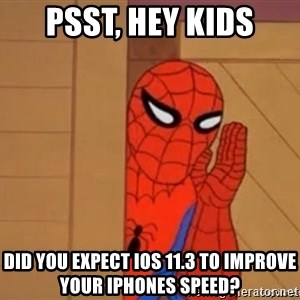 Psst spiderman - Psst, Hey Kids Did you expect iOS 11.3 to improve your iphones speed?