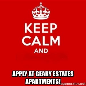 Keep Calm 2 - Apply At Geary Estates Apartments!