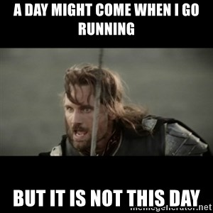 But it is not this Day ARAGORN - A day might come when i go running But it is not this day