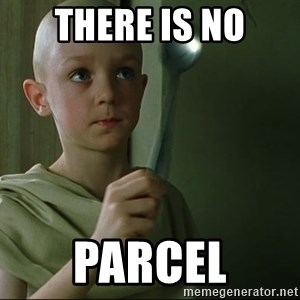 There is no spoon - there is no parcel