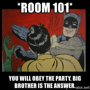 Batman Slappp - *room 101* you will obey the party. big brother is the answer.