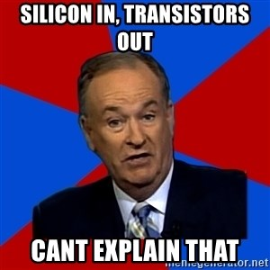Bill O'Reilly Proves God - Silicon in, Transistors out Cant explain that