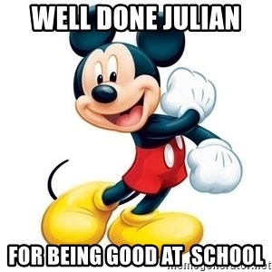 mickey mouse - Well Done Julian  For being good at  school