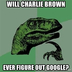 Philosoraptor - Will Charlie Brown  Ever figure out google?