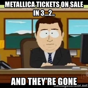 south park aand it's gone - Metallica tickets on sale in 3...2.. And they're gone