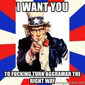 uncle sam i want you - I want you To fucking turn aggramar the right way