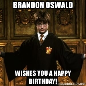 Harry Potter Come At Me Bro - Brandon Oswald Wishes you a happy birthday!