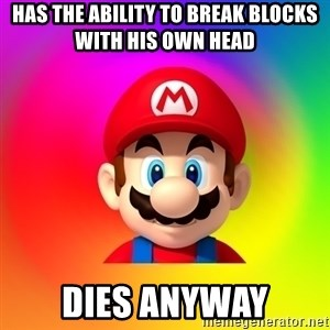 Mario Says - HAS THE ABILITY TO BREAK BLOCKS WITH HIS OWN HEAD DIES ANYWAY