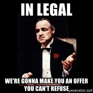 The Godfather - in legal we're gonna make you an offer you can't refuse