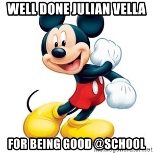 mickey mouse - Well done Julian vella  For being good @school