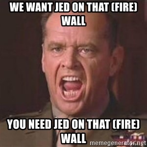 Jack Nicholson - You can't handle the truth! - We want jed on that (fire)wall You need jed on that (fire)wall