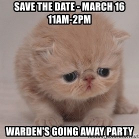 Super Sad Cat - SAVE THE DATE - MARCH 16   11AM-2PM WARDEN'S GOING AWAY PARTY