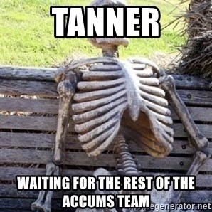 Waiting For Op - tanner waiting for the rest of the accums team
