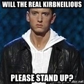 Eminem - Will the real Kirbneilious Please stand up?