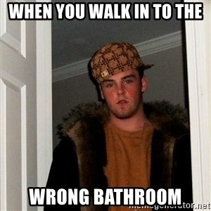Scumbag Steve - when you walk in to the  wrong bathroom