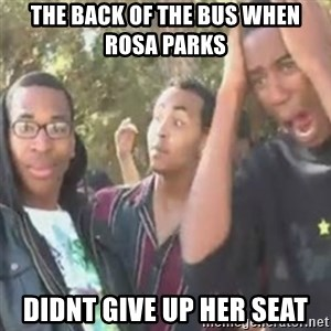 SIKE - the back of the bus when rosa parks  didnt give up her seat