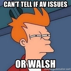 Fry squint - can't tell if av issues or walsh