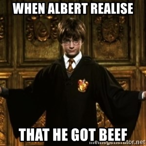 Harry Potter Come At Me Bro - When Albert realise  That He got beef