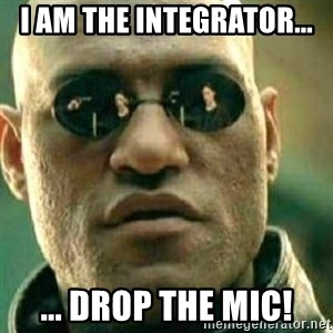 What If I Told You - I am the integrator... ... drop the mic!