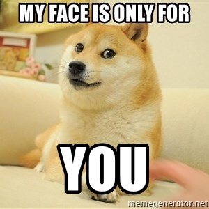 so doge - My face is only for  YOU
