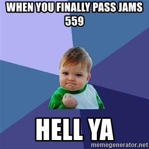 Success Kid - When you finally pass JAMS 559 hell ya