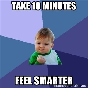 Success Kid - take 10 minutes feel smarter