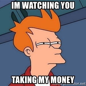 Futurama Fry - im watching you taking my money