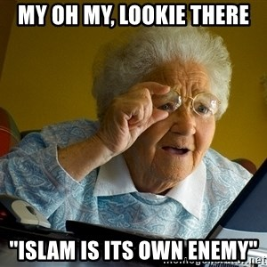 """Internet Grandma Surprise - my oh my, lookie there """"islam is its own enemy"""""""