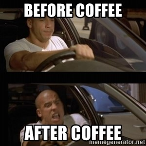 Vin Diesel Car - Before Coffee After Coffee