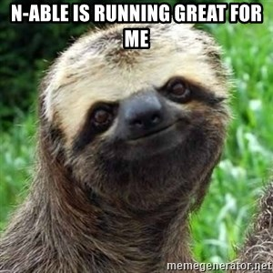 Sarcastic Sloth - N-able is running GREAT for me