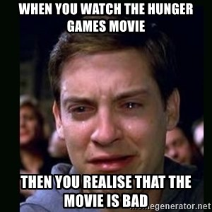 crying peter parker - When you watch the hunger games movie then you realise that the movie is bad