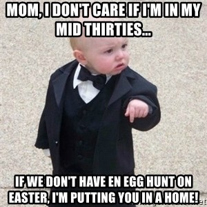 Mafia Baby - Mom, I don't care if I'm in my mid thirties... If we don't have en egg hunt on Easter, I'm putting you in a home!