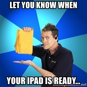 Shamwow Guy - Let you know when your iPad is ready...