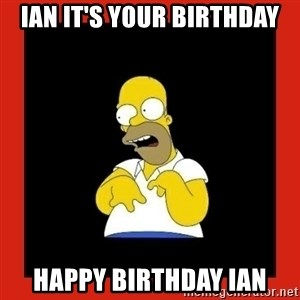Homer retard - Ian it's your birthday Happy birthday Ian