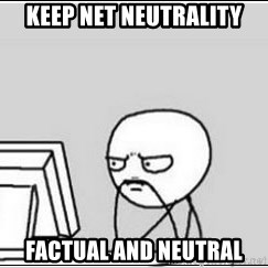 computer guy - KEEP NET NEUTRALITY FACTUAL AND NEUTRAL