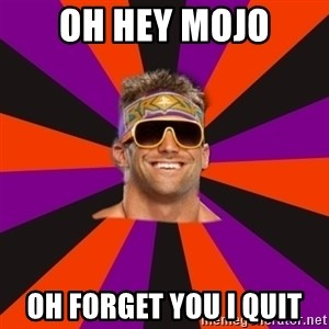 Oh Zack Ryder - oh hey mojo oh forget you i quit
