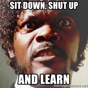 Mad Samuel L Jackson - SIT DOWN, SHUT UP AND LEARN