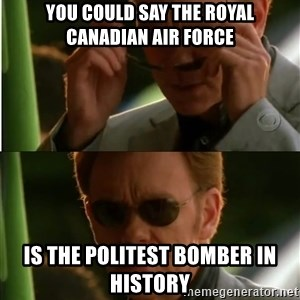 Csi - You could say the Royal Canadian Air Force is the politest bomber in history
