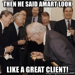 So Then I Said... - then he said amart look  like a great client!