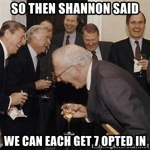 So Then I Said... - so then shannon said we can each get 7 opted in