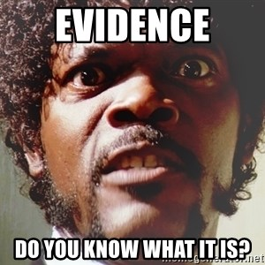Mad Samuel L Jackson - Evidence  do you know what it is?