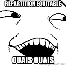 I see what you did there - repartition equitable ouais ouais
