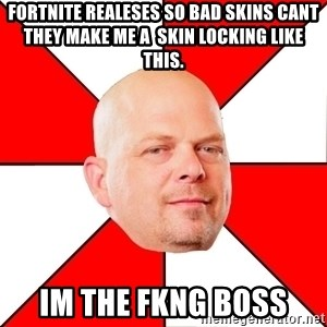 Pawn Stars - Fortnite realeses so bad skins cant they make me a  skin locking like this. im the Fkng boss