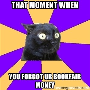 Anxiety Cat - That moment when You forgot ur bookfair money