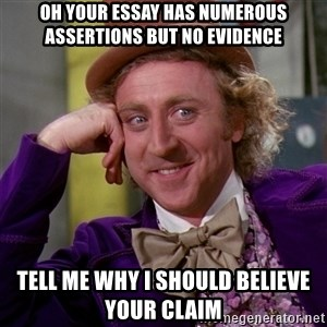 Willy Wonka - Oh your essay has numerous assertions but no evidence Tell me why I should believe your claim