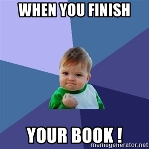 Success Kid - when you finish  your book !