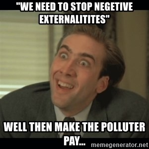 "Nick Cage - ""we need to stop negetive externalitites"" well then make the polluter pay..."